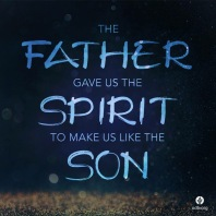 The Father gave us the Spirit...