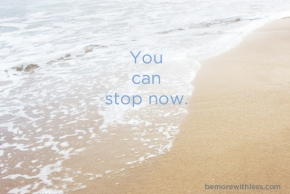 You Can Stop Now for rest blog